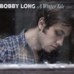 Review of Bobby Long's Newly Released CD – A Winter Tale!