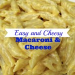 Easy and Cheesy – Macaroni and Cheese Recipe!