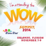 The #WOWSummit November 7-9, 2014 in Orlando! Early Bird 50% off Special Till July 31st!