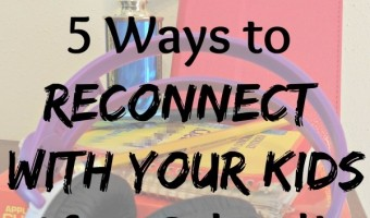 5 Ways to Reconnect with Your Kids After School!