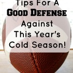 Tips For A Good Defense Against This Year's Cold Season! #MatysMomTips